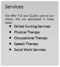 Services: Wound Care, Injections, Personal Care, Bathing, Feeding, Pain Management, Speech Therapy